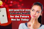 Best Gadgets of 2020 That Were Technologies Designed for the Future, Not for Today