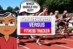 Smartwatch Versus Fitness Tracker – Which Should You Buy?