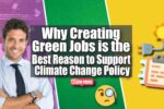 Why Creating Green Jobs is the Best Reason to Support Climate Change Policy