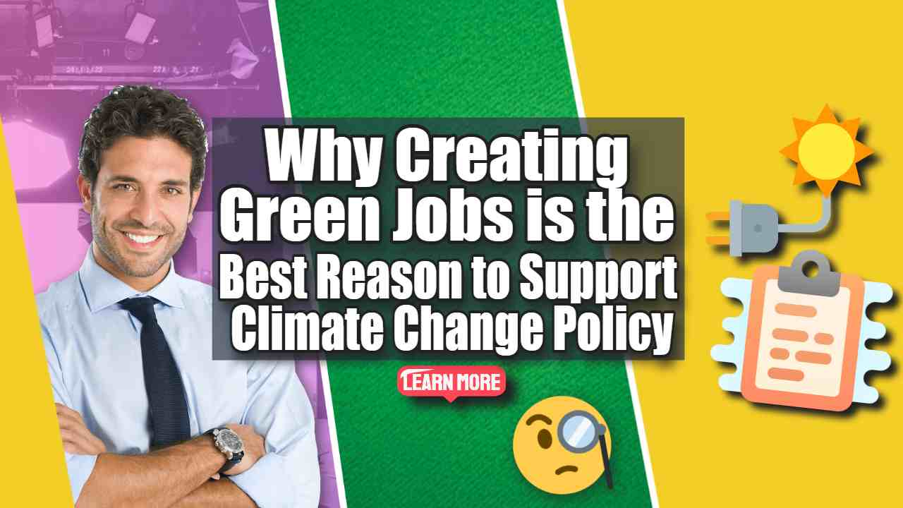 """Image text: """"Why Creating Green Jobs is the Best Reason to Support Climate Change Policy?"""